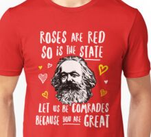 Roses Are Red So Is The State Let Us Be Comrades Because You Are Great Unisex T-Shirt