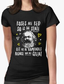 Roses Are Red So Is The State Let Us Be Comrades Because You Are Great Womens Fitted T-Shirt