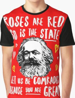 Roses Are Red So Is The State Let Us Be Comrades Because You Are Great Graphic T-Shirt
