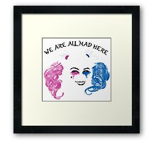 We are all mad here Framed Print