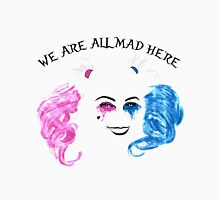 We are all mad here Unisex T-Shirt