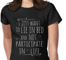 i just want to lie in bed and not participare in life Womens Fitted T-Shirt
