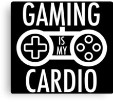Gaming Is My Cardio Canvas Print
