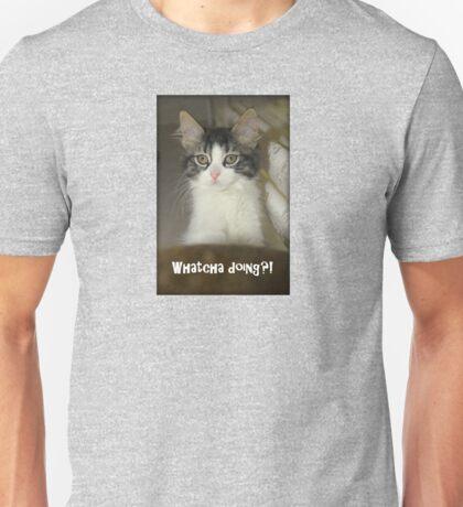 Whatcha  Doing? Unisex T-Shirt