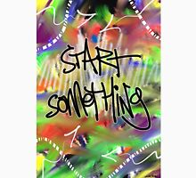 Start Something Unisex T-Shirt