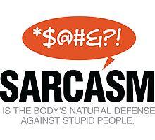 Sarcasm is self defense going idiots! Photographic Print