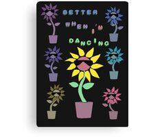Quotes and quips - better when I'm dancing Canvas Print
