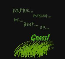 Quotes and quips - making me beat up grass Unisex T-Shirt