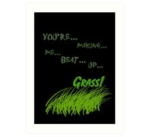 Quotes and quips - making me beat up grass Art Print