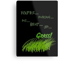 Quotes and quips - making me beat up grass Metal Print