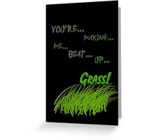 Quotes and quips - making me beat up grass Greeting Card