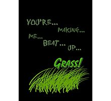 Quotes and quips - making me beat up grass Photographic Print