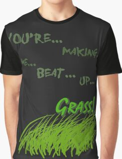 Quotes and quips - making me beat up grass Graphic T-Shirt