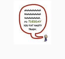It's Tuesday You Fat Nasty Trash Unisex T-Shirt