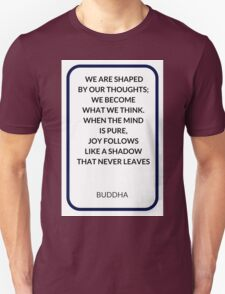 WE ARE SHAPED  BY OUR THOUGHTS;  WE BECOME  WHAT WE THINK.  WHEN THE MIND  IS PURE,  JOY FOLLOWS  LIKE A SHADOW  THAT NEVER LEAVES T-Shirt