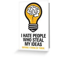 I hate people who steal my ideas! Greeting Card