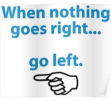 If nothing goes so right, go left! Poster