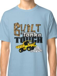 Built Tonka Tough Classic T-Shirt