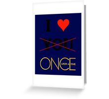 I love once upon a time - Valentine's day special Greeting Card