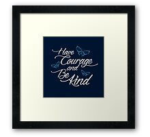 Have Courage and Be Kind 3 Framed Print