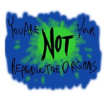 You are Not Your Reproductive Organs Photographic Print