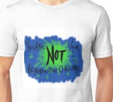 You are Not Your Reproductive Organs Unisex T-Shirt