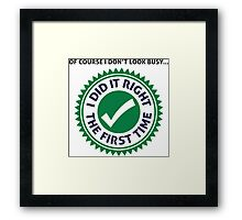 I m not busy, because I'm efficient! Framed Print
