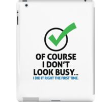I m not busy, because I'm efficient! iPad Case/Skin