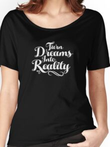 Turn Dreams Into Reality Women's Relaxed Fit T-Shirt
