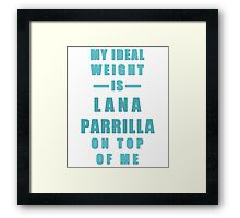 My Ideal Weight is Lana Parrilla On Top of Me Framed Print