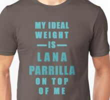 My Ideal Weight is Lana Parrilla On Top of Me Unisex T-Shirt