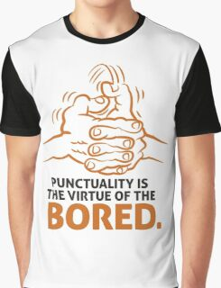 Punctuality is something for bored people! Graphic T-Shirt