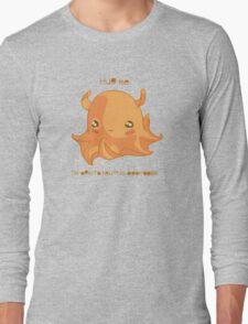 Hug Me. I'm Opistoteuthis Adorabilis. Long Sleeve T-Shirt