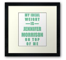 My Ideal Weight is Jennifer Morrison On Top of Me Framed Print