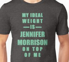My Ideal Weight is Jennifer Morrison On Top of Me Unisex T-Shirt