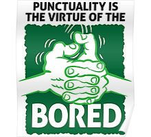 Punctuality is something for bored people! Poster