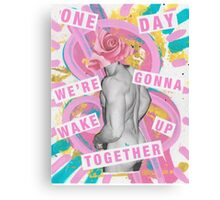 One day we're gonna wake up together Canvas Print