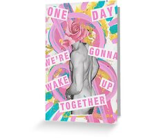 One day we're gonna wake up together Greeting Card