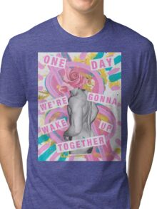 One day we're gonna wake up together Tri-blend T-Shirt
