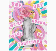 One day we're gonna wake up together Unisex T-Shirt