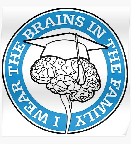 I m the one with the brains in the family! Poster
