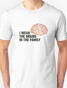 I m the one with the brains in the family! T-Shirt