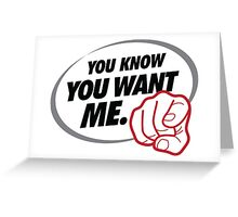 You know you want me! Greeting Card