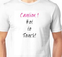 Caution ! Hot to touch. Unisex T-Shirt