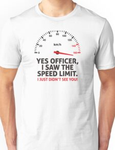 I m driving too fast. I do not care! Unisex T-Shirt