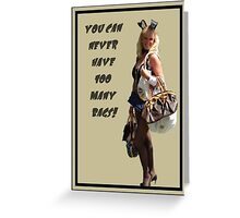 A Woman Your Age Can Never Have Too Many Bags! Greeting Card