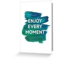 Enjoy Every Moment Greeting Card