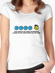 I laugh at you because you re all the same! Women's Fitted Scoop T-Shirt