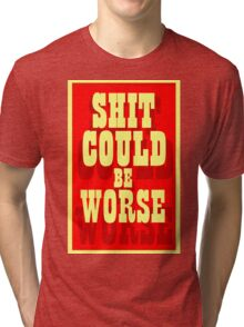 shit could be worse Tri-blend T-Shirt
