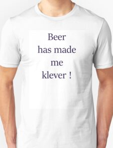 Beer has made me klever! Unisex T-Shirt
